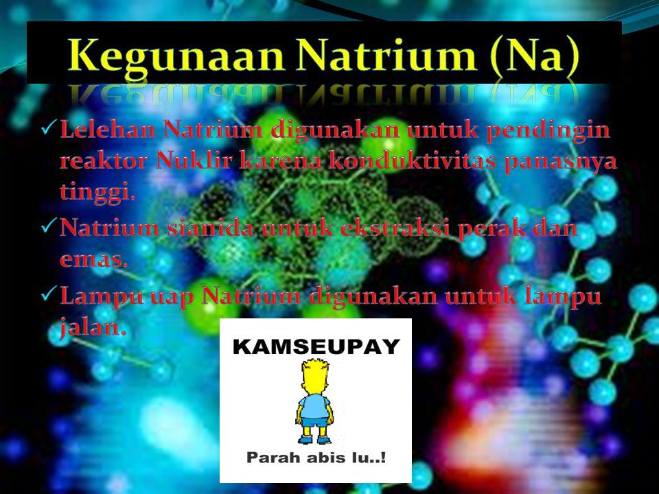 Kegunaan Natrium (Na) Lelehan Natrium digunakan untuk pendingin reaktor Nuklir karena konduktivitas panasnya tinggi.