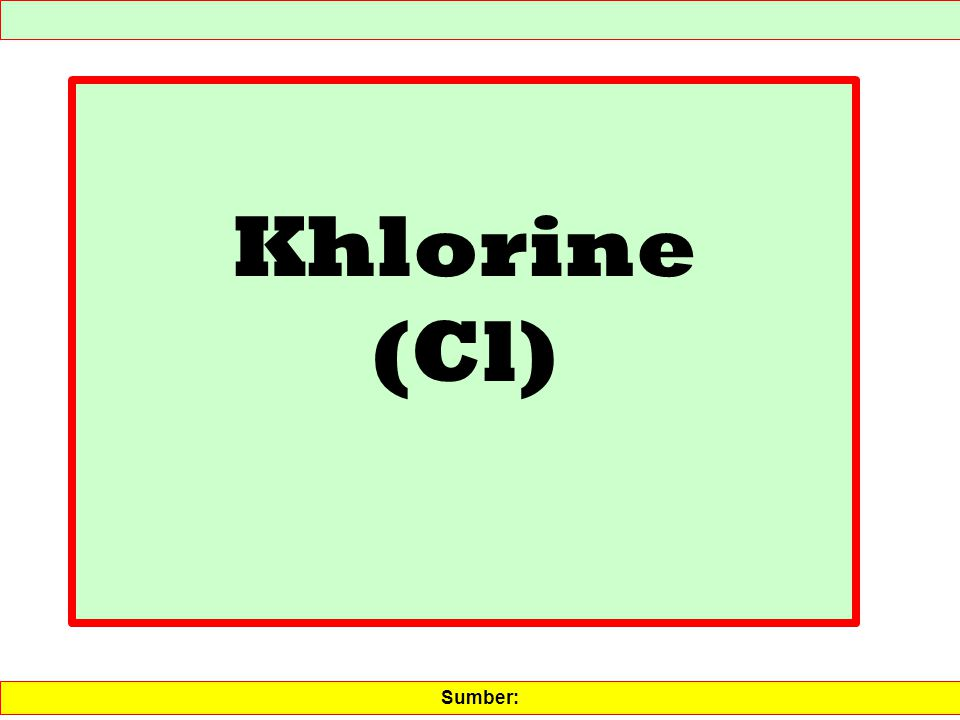 Khlorine (Cl) Sumber: