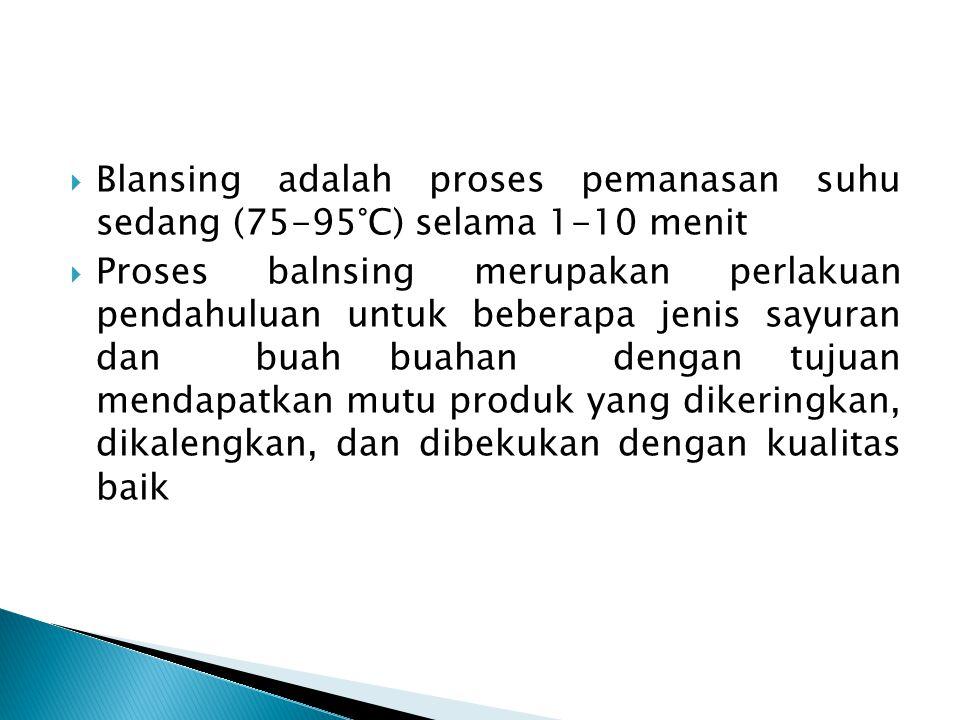 Blansing adalah proses pemanasan suhu sedang (75-95°C) selama 1-10 menit
