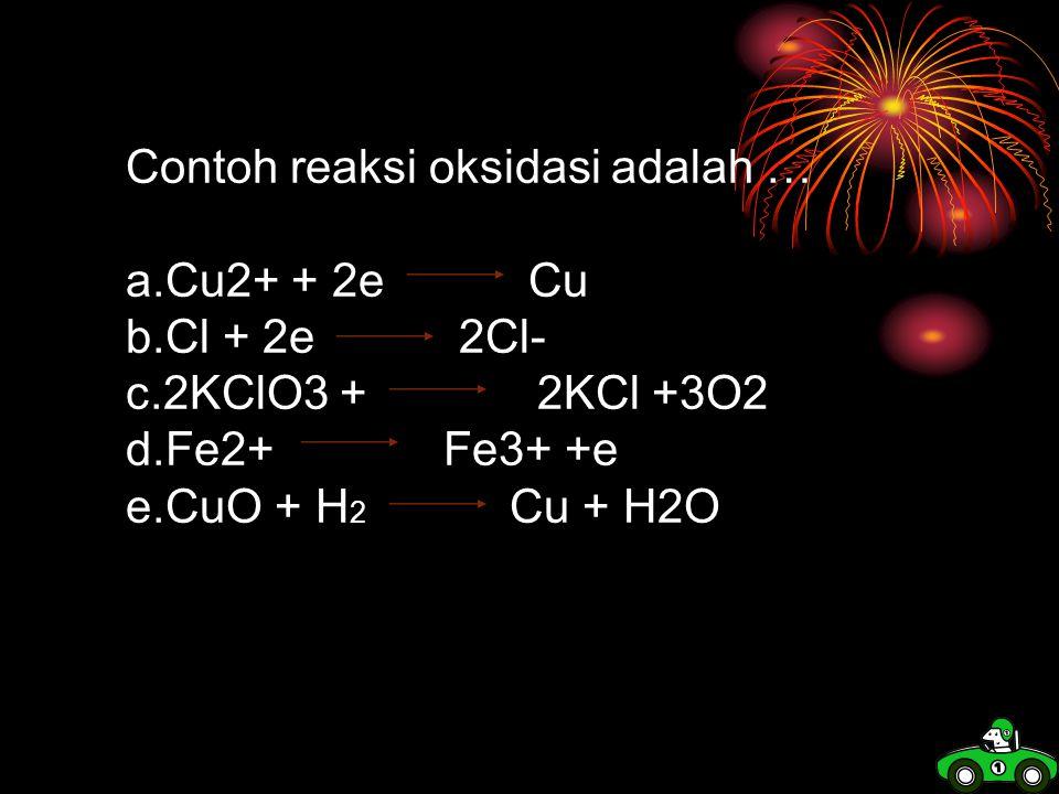 Contoh reaksi oksidasi adalah …