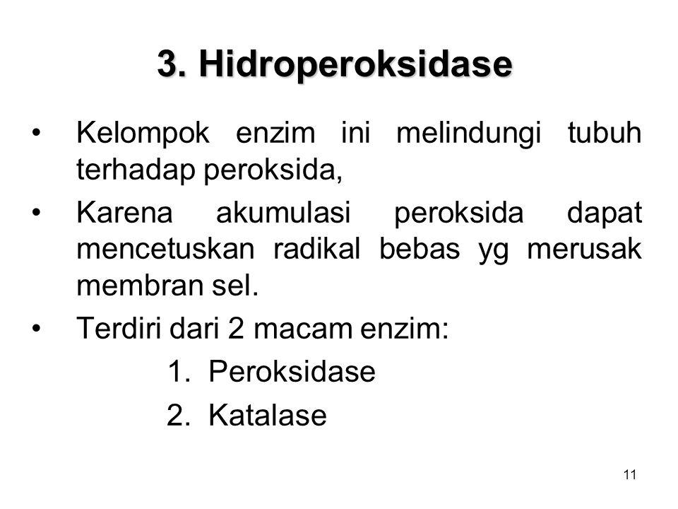 3. Hidroperoksidase Kelompok enzim ini melindungi tubuh terhadap peroksida,