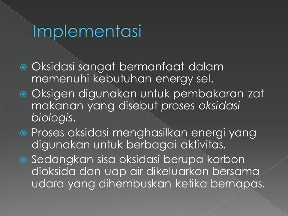 Implementasi Oksidasi sangat bermanfaat dalam memenuhi kebutuhan energy sel.