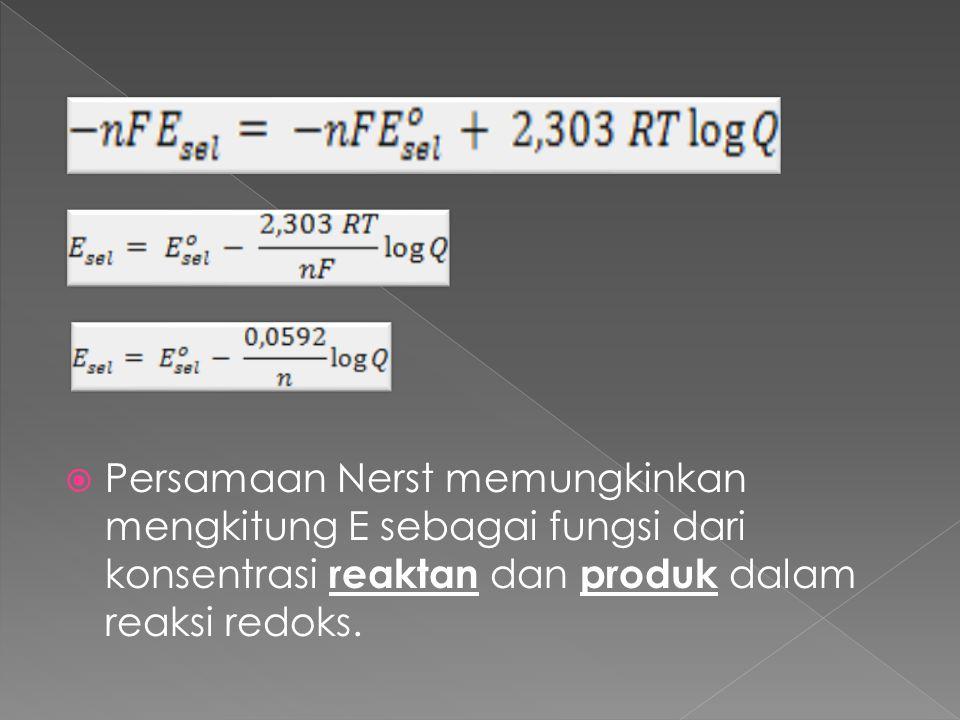 Persamaan Nerst memungkinkan mengkitung E sebagai fungsi dari konsentrasi reaktan dan produk dalam reaksi redoks.