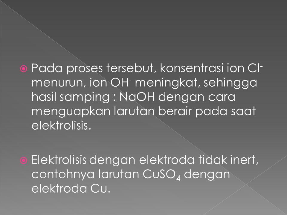 Pada proses tersebut, konsentrasi ion Cl- menurun, ion OH‑ meningkat, sehingga hasil samping : NaOH dengan cara menguapkan larutan berair pada saat elektrolisis.