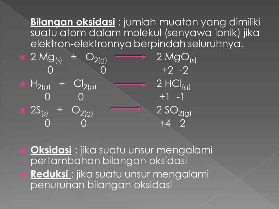 Bilangan oksidasi : jumlah muatan yang dimiliki suatu atom dalam molekul (senyawa ionik) jika elektron-elektronnya berpindah seluruhnya.