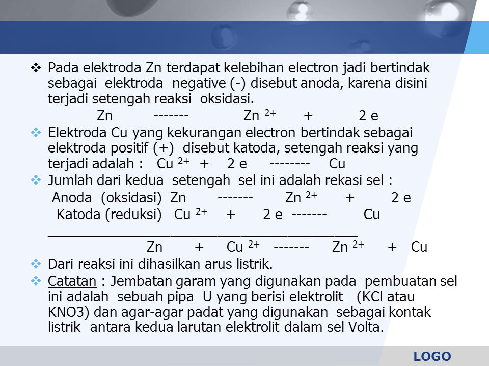 Pada elektroda Zn terdapat kelebihan electron jadi bertindak sebagai elektroda negative (-) disebut anoda, karena disini terjadi setengah reaksi oksidasi.