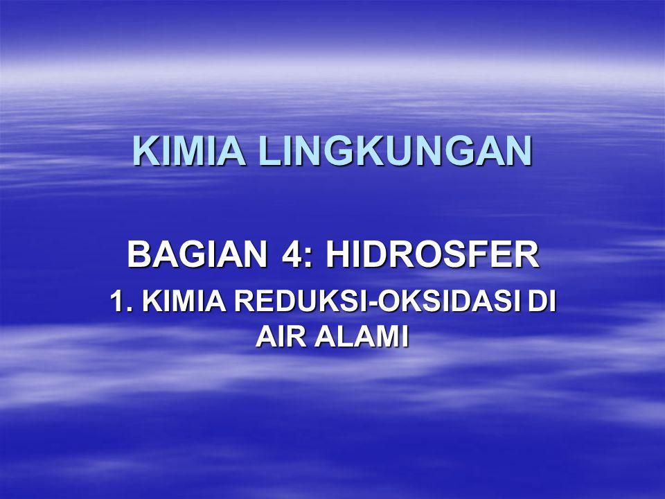 BAGIAN 4: HIDROSFER 1. KIMIA REDUKSI-OKSIDASI DI AIR ALAMI