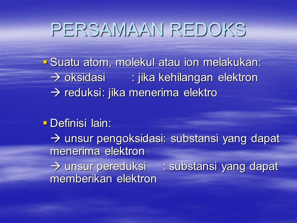PERSAMAAN REDOKS Suatu atom, molekul atau ion melakukan: