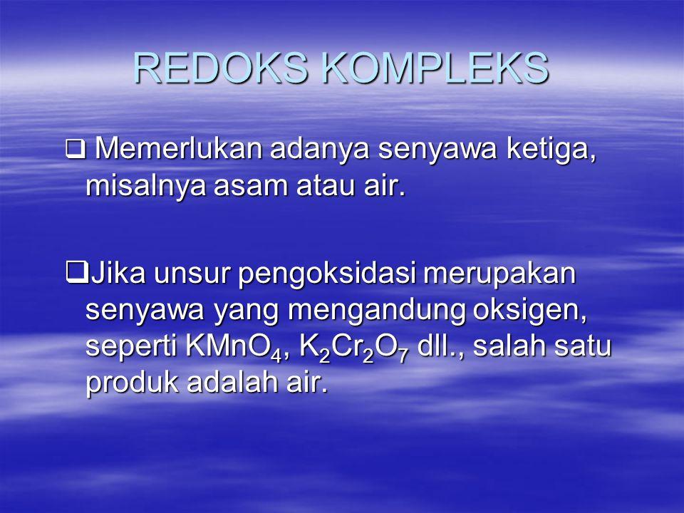 REDOKS KOMPLEKS Memerlukan adanya senyawa ketiga, misalnya asam atau air.