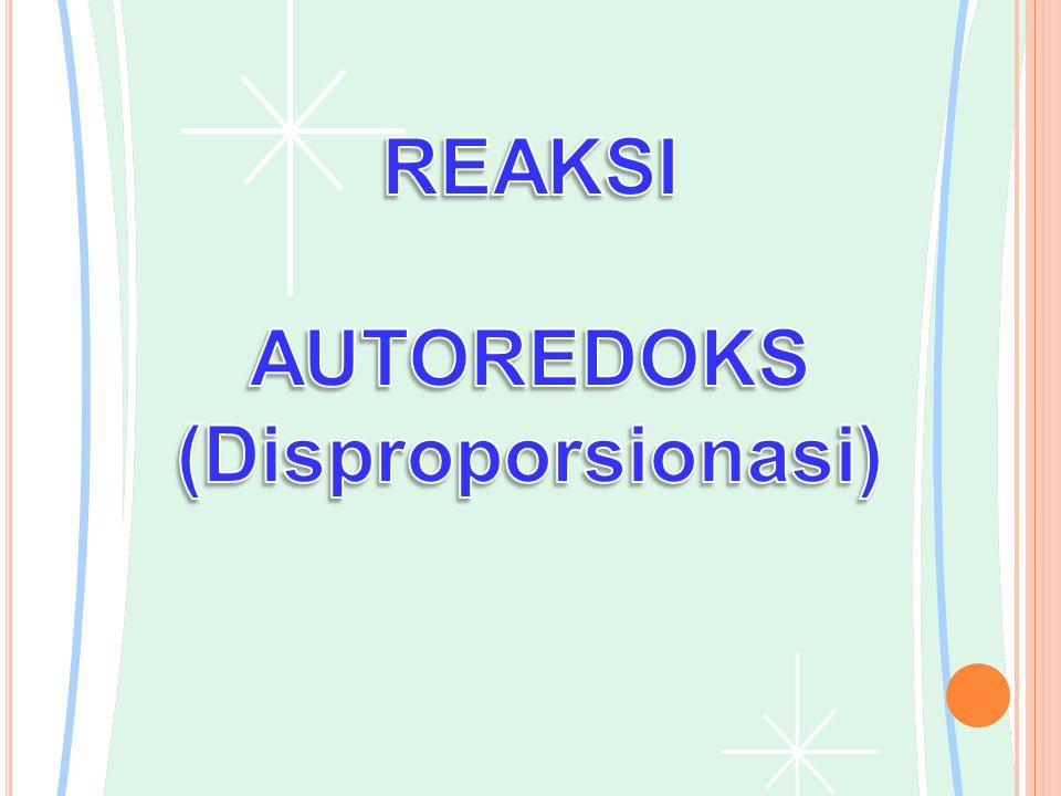 REAKSI AUTOREDOKS (Disproporsionasi)