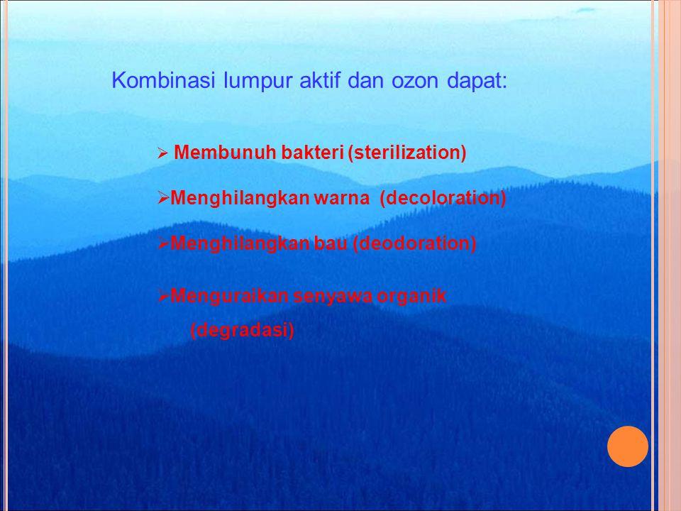 Kombinasi lumpur aktif dan ozon dapat: