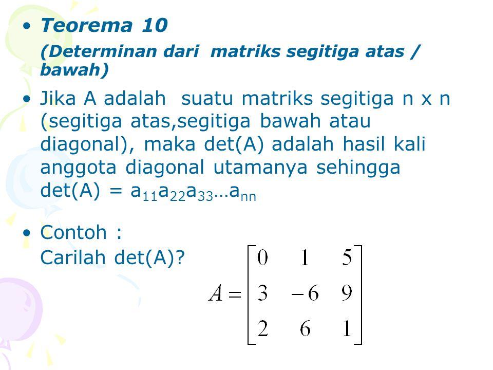 Teorema 10 (Determinan dari matriks segitiga atas / bawah)