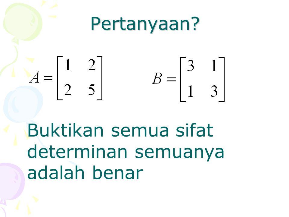 Pertanyaan Buktikan semua sifat determinan semuanya adalah benar