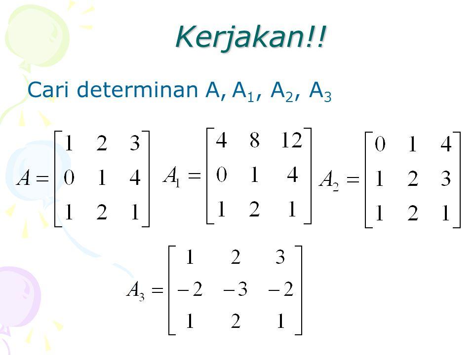 Kerjakan!! Cari determinan A, A1, A2, A3