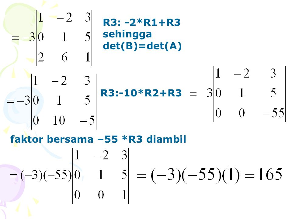 R3: -2*R1+R3 sehingga det(B)=det(A)