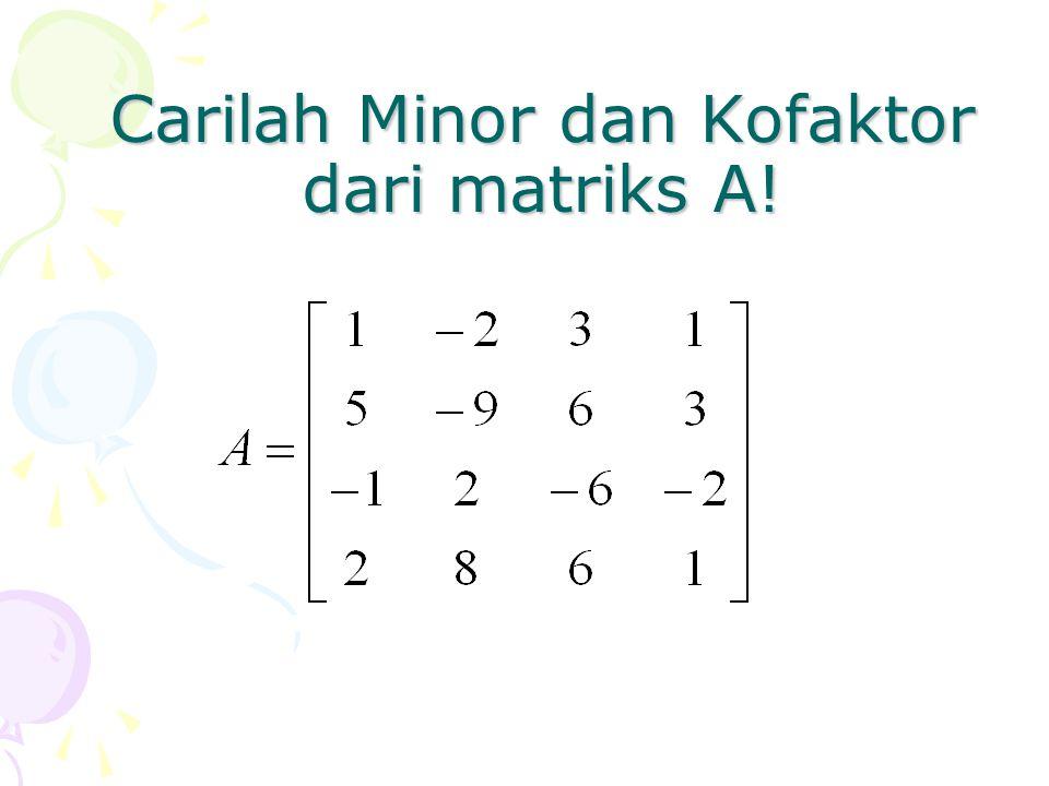 Carilah Minor dan Kofaktor dari matriks A!