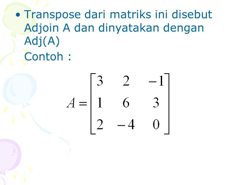 Transpose dari matriks ini disebut Adjoin A dan dinyatakan dengan Adj(A)