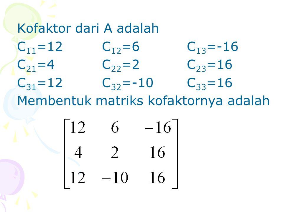 Kofaktor dari A adalah C11=12 C12=6 C13=-16. C21=4 C22=2 C23=16.