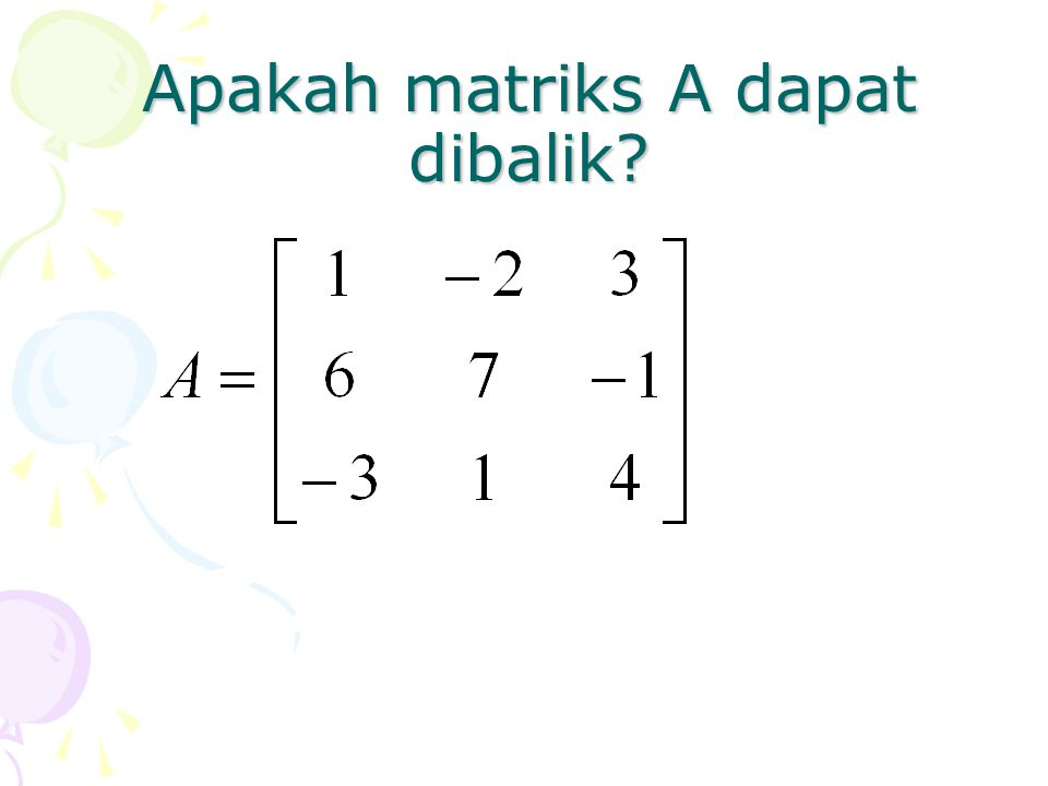 Apakah matriks A dapat dibalik