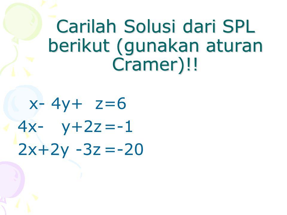 Carilah Solusi dari SPL berikut (gunakan aturan Cramer)!!