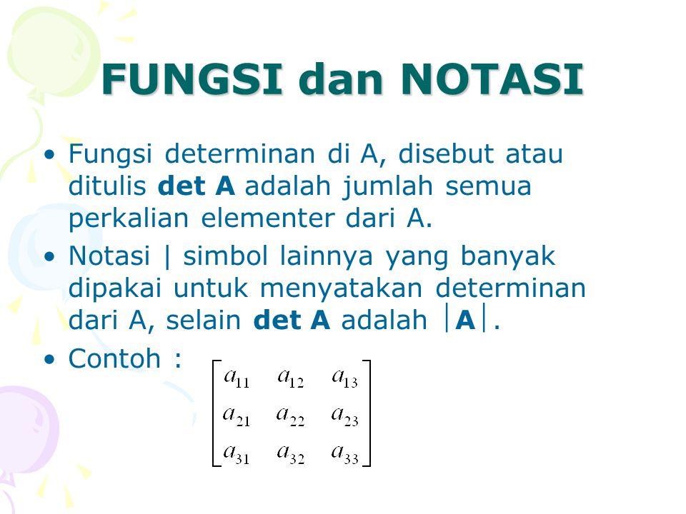 FUNGSI dan NOTASI Fungsi determinan di A, disebut atau ditulis det A adalah jumlah semua perkalian elementer dari A.