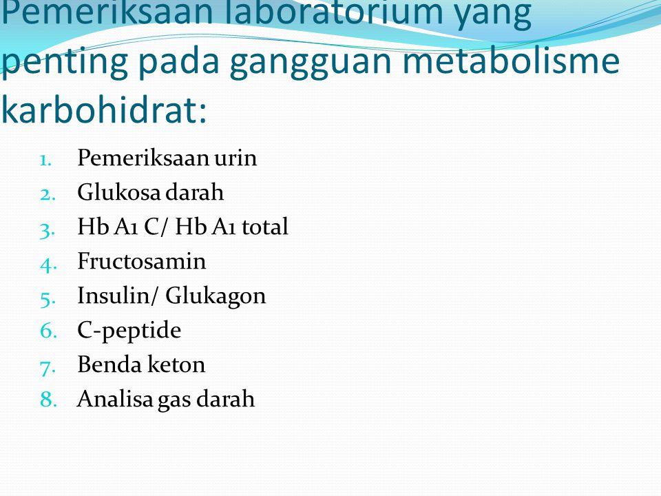 Pemeriksaan laboratorium yang penting pada gangguan metabolisme karbohidrat: