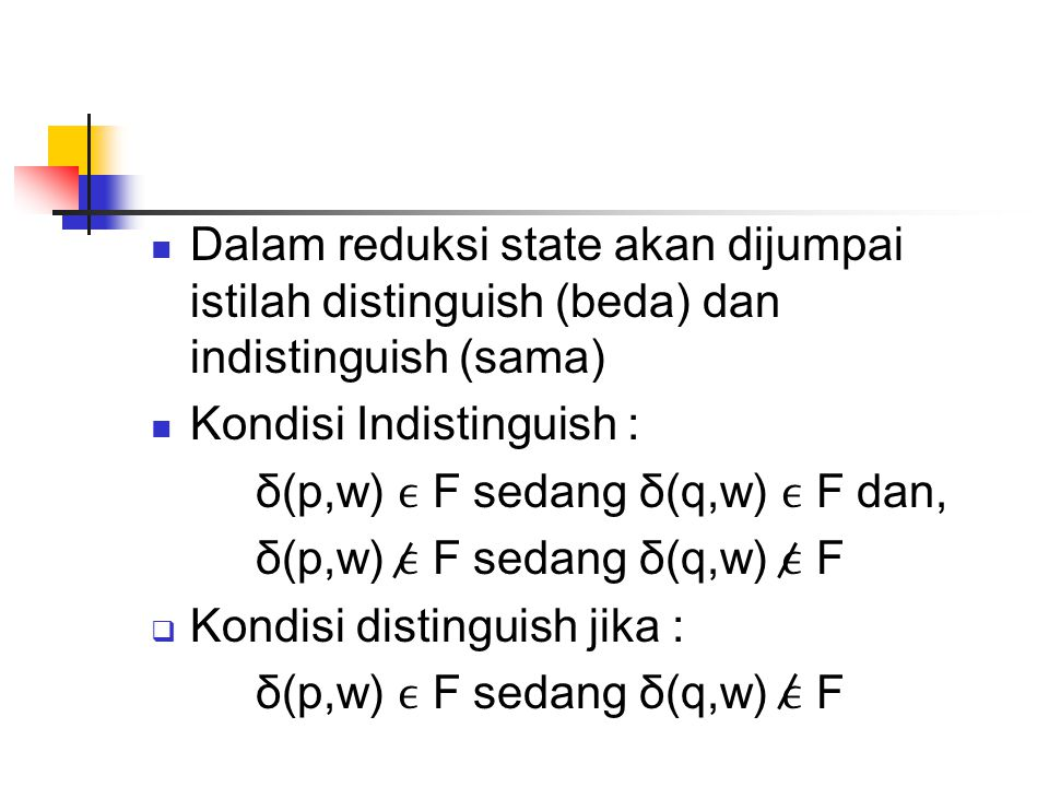Dalam reduksi state akan dijumpai istilah distinguish (beda) dan indistinguish (sama)