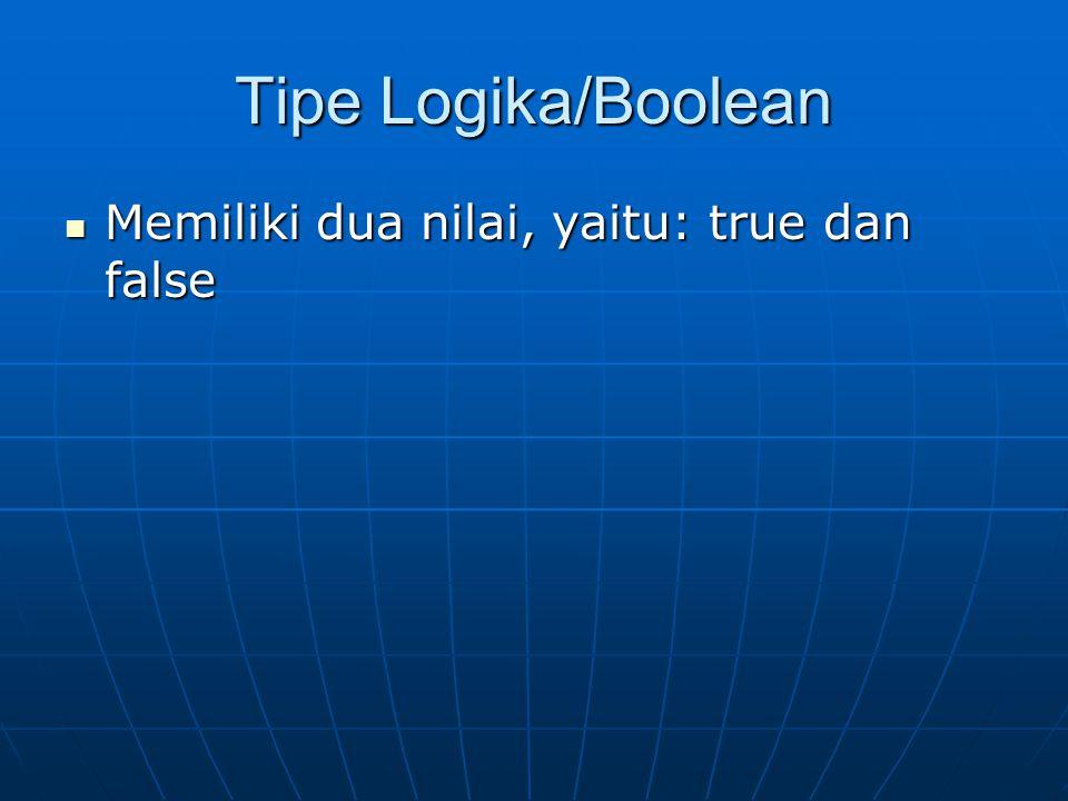 Tipe Logika/Boolean Memiliki dua nilai, yaitu: true dan false