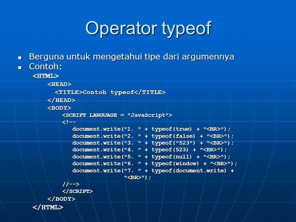 Operator typeof Berguna untuk mengetahui tipe dari argumennya Contoh: