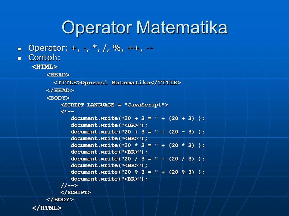 Operator Matematika Operator: +, -, *, /, %, ++, -- Contoh: