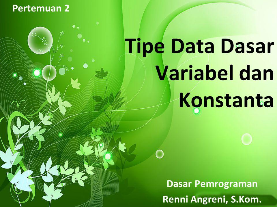Tipe Data Dasar Variabel dan Konstanta
