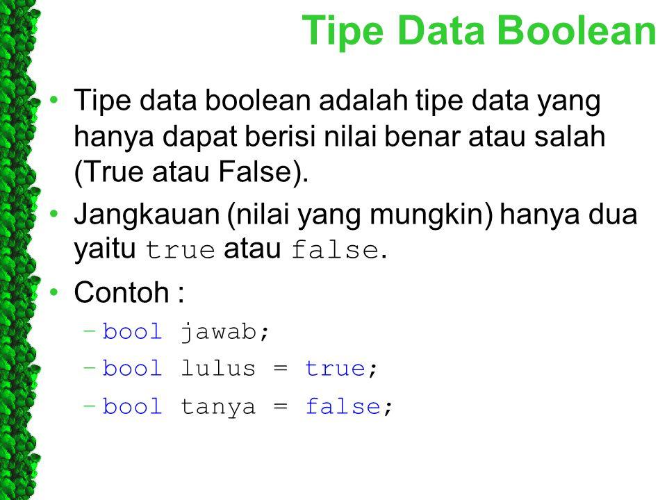 Tipe Data Boolean Tipe data boolean adalah tipe data yang hanya dapat berisi nilai benar atau salah (True atau False).