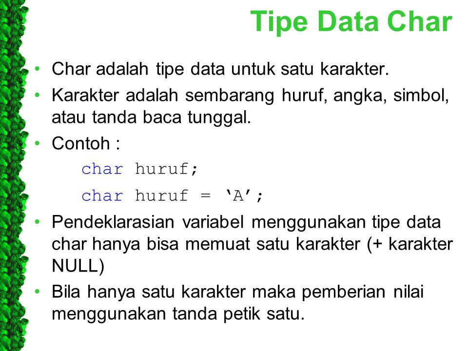 Tipe Data Char Char adalah tipe data untuk satu karakter.