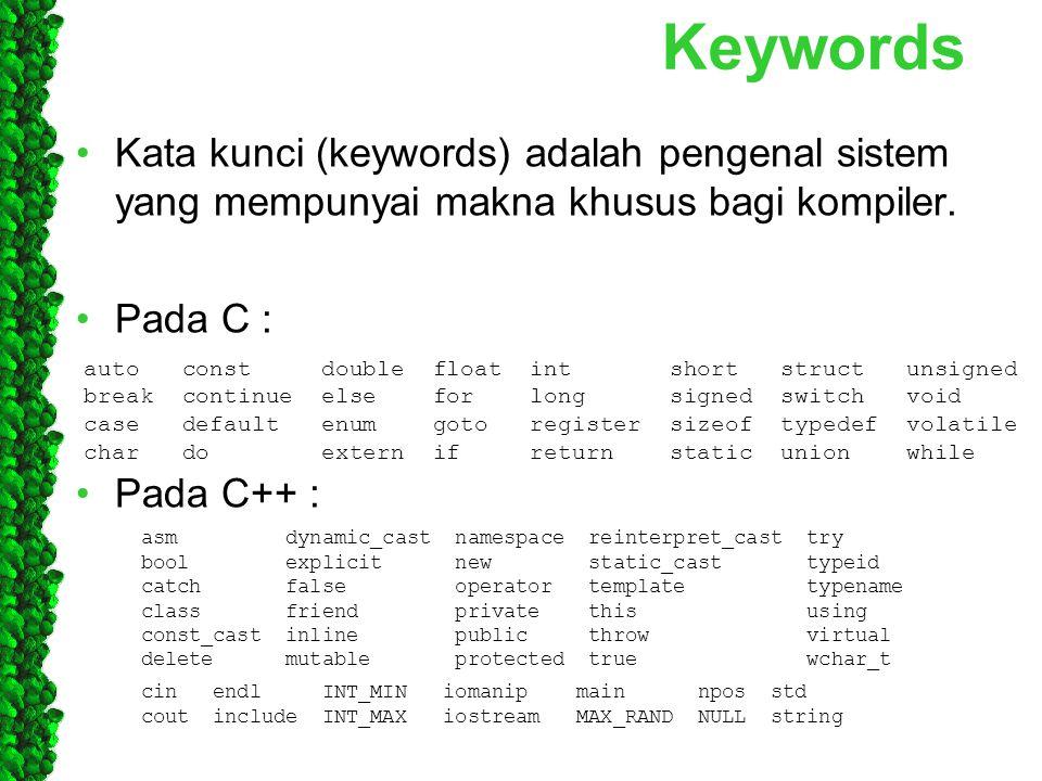 Keywords Kata kunci (keywords) adalah pengenal sistem yang mempunyai makna khusus bagi kompiler. Pada C :