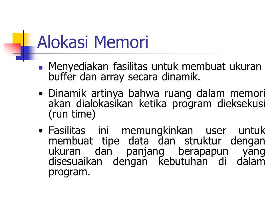 Alokasi Memori Menyediakan fasilitas untuk membuat ukuran buffer dan array secara dinamik.