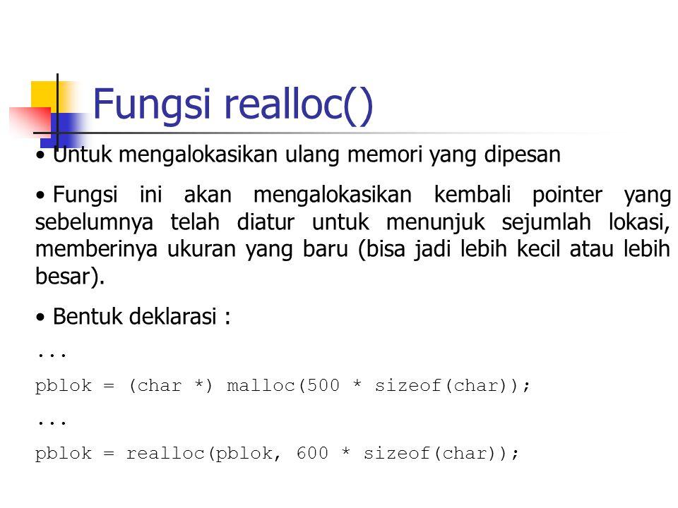 Fungsi realloc() Untuk mengalokasikan ulang memori yang dipesan