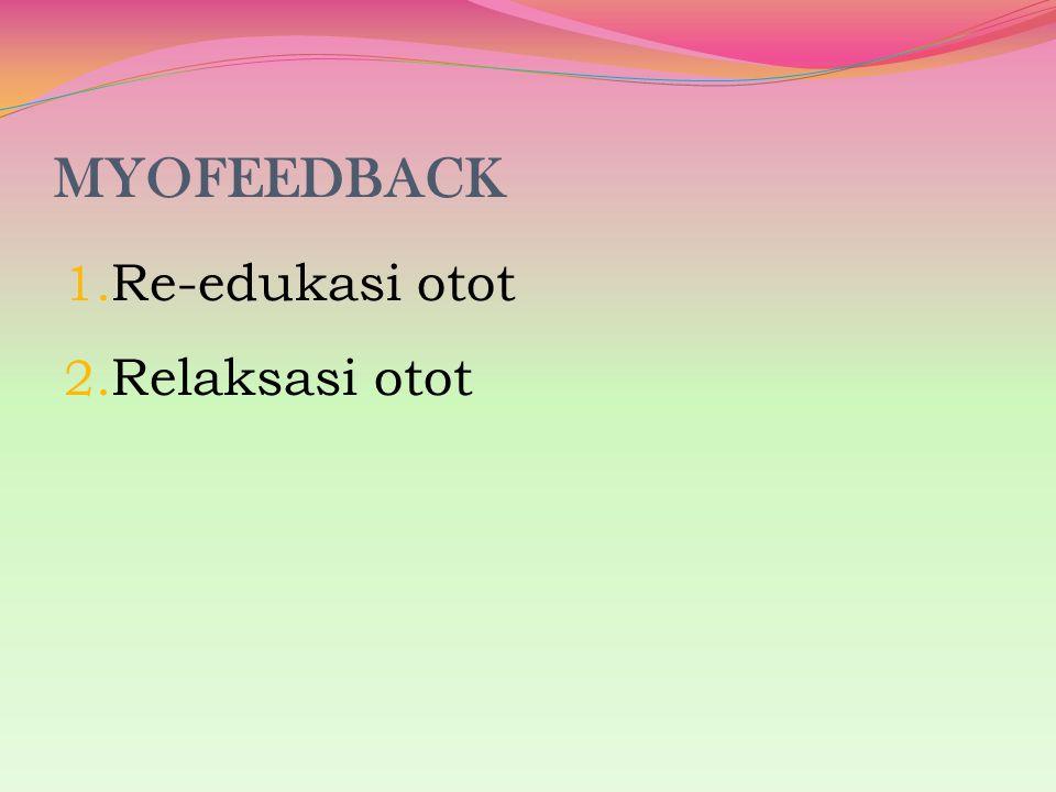 MYOFEEDBACK Re-edukasi otot Relaksasi otot
