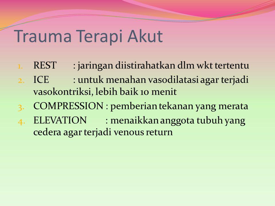 Trauma Terapi Akut REST : jaringan diistirahatkan dlm wkt tertentu