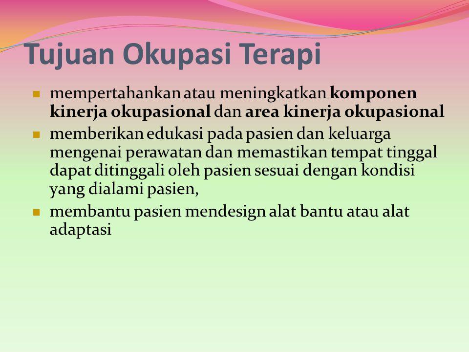 Tujuan Okupasi Terapi mempertahankan atau meningkatkan komponen kinerja okupasional dan area kinerja okupasional.