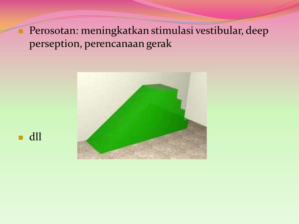 Perosotan: meningkatkan stimulasi vestibular, deep perseption, perencanaan gerak
