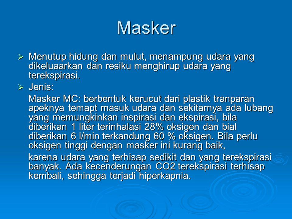 Masker Menutup hidung dan mulut, menampung udara yang dikeluaarkan dan resiku menghirup udara yang terekspirasi.