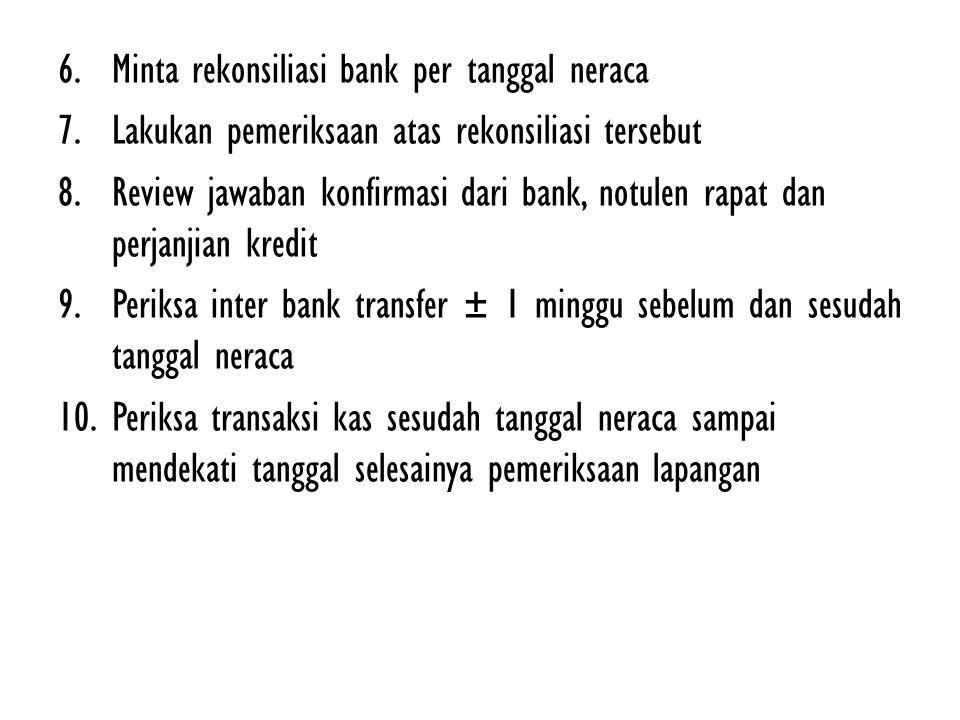 6. Minta rekonsiliasi bank per tanggal neraca 7