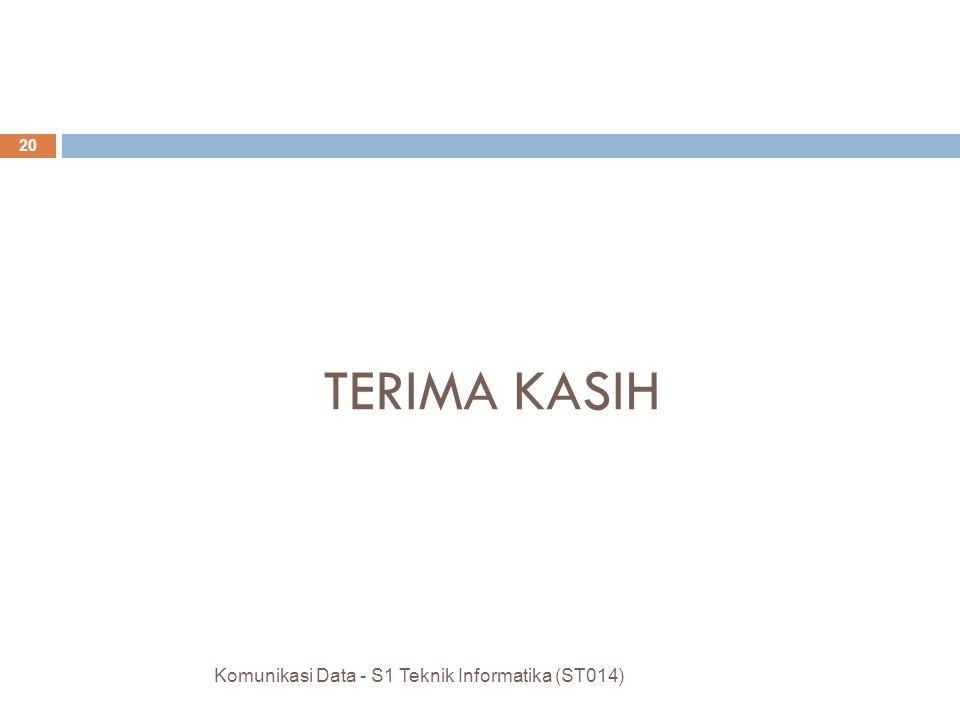 TERIMA KASIH Komunikasi Data - S1 Teknik Informatika (ST014)