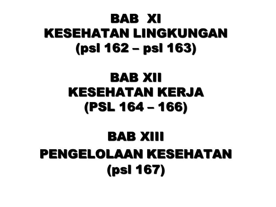 BAB XI KESEHATAN LINGKUNGAN (psl 162 – psl 163) BAB XII KESEHATAN KERJA (PSL 164 – 166) BAB XIII PENGELOLAAN KESEHATAN (psl 167)