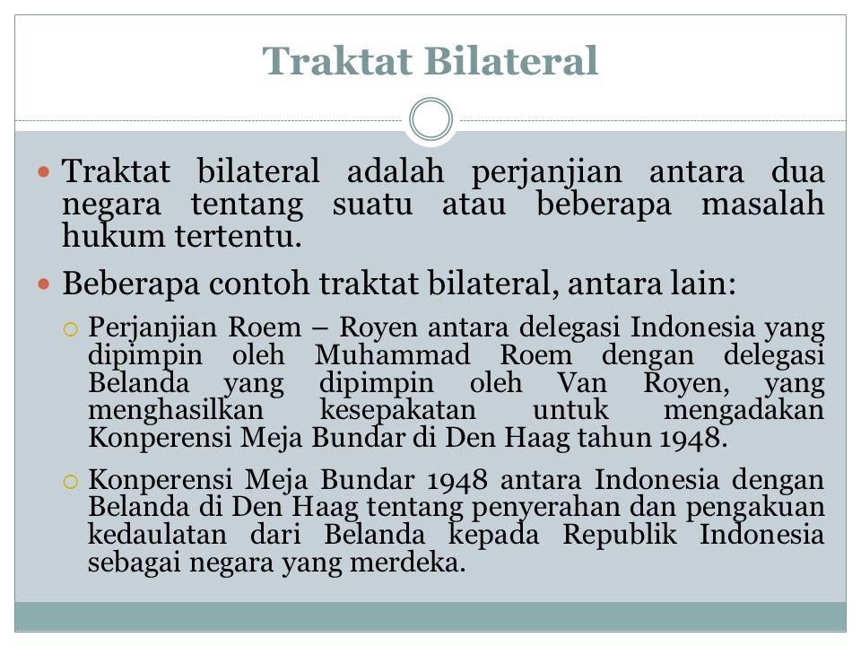 Traktat Bilateral Traktat bilateral adalah perjanjian antara dua negara tentang suatu atau beberapa masalah hukum tertentu.