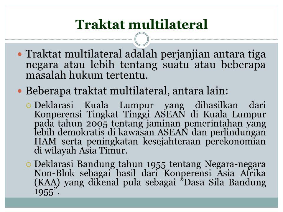 Traktat multilateral Traktat multilateral adalah perjanjian antara tiga negara atau lebih tentang suatu atau beberapa masalah hukum tertentu.