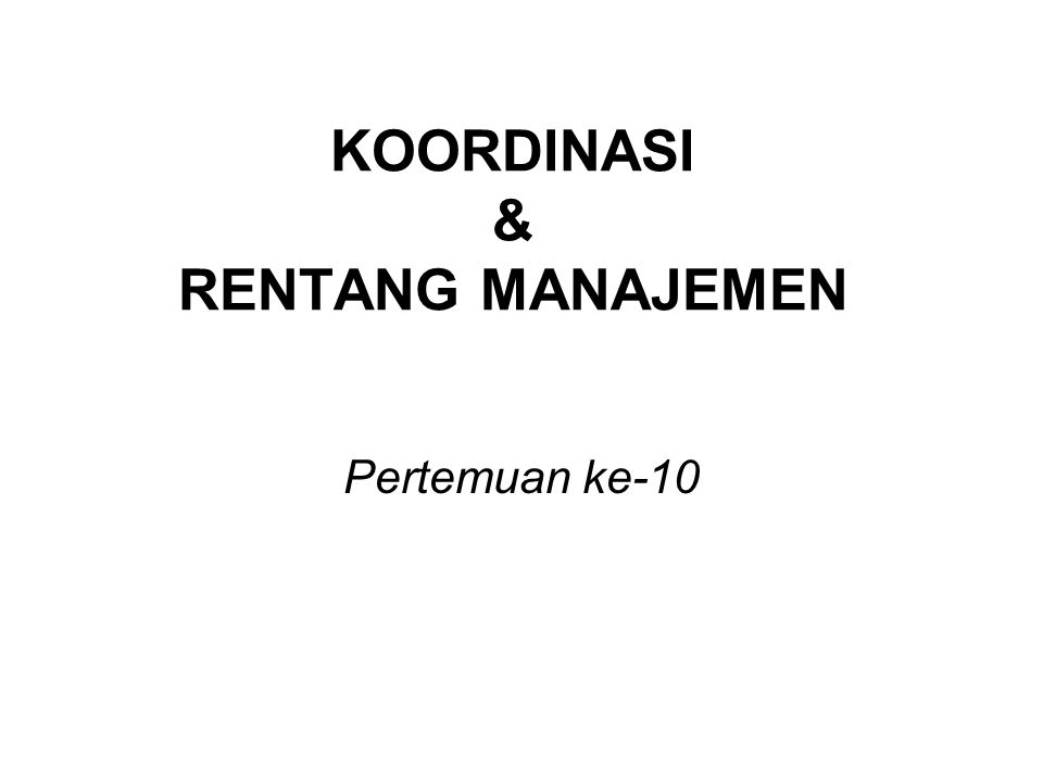 KOORDINASI & RENTANG MANAJEMEN