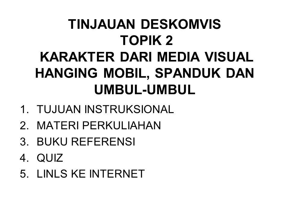 TINJAUAN DESKOMVIS TOPIK 2 KARAKTER DARI MEDIA VISUAL HANGING MOBIL, SPANDUK DAN UMBUL-UMBUL