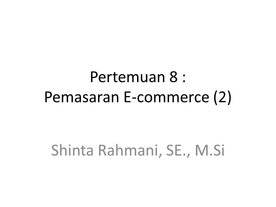 Pertemuan 8 : Pemasaran E-commerce (2)