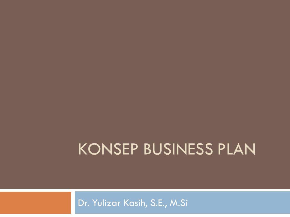 KONSEP BUSINESS PLAN Dr. Yulizar Kasih, S.E., M.Si